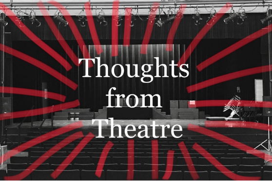 Thoughts from Theatre